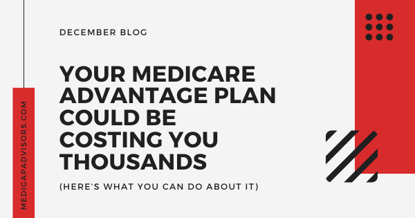 Your Medicare Advantage Plan Could Be Costing You Thousands