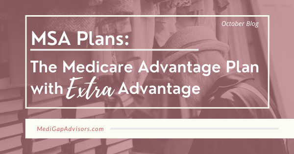 MSA Plans: The Medicare Advantage Plan with Extra Advantage